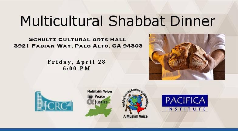 Multicultural Shabbat Dinner – April 28, 6pm in Palo Alto