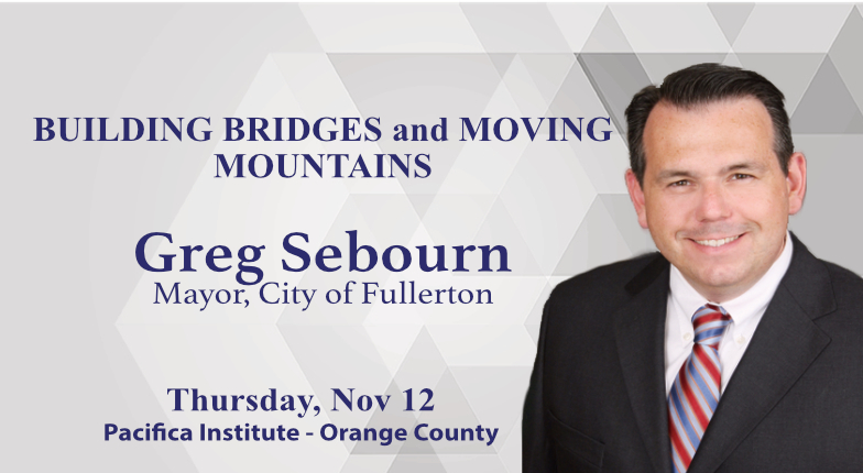 """Luncheon: """"Building Bridges and Moving Mountains"""" by Fullerton City Mayor Greg Sebourn"""