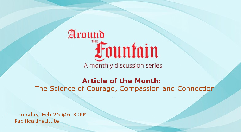 Around the Fountain: The Science of Courage, Compassion and Connection