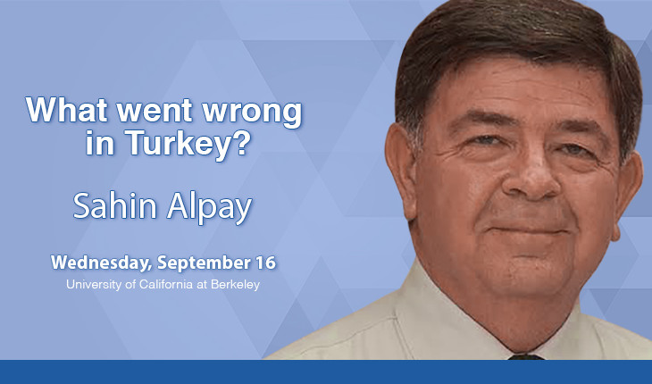 "Lecture:""What Went Wrong in Turkey?"" @ UC Berkeley"