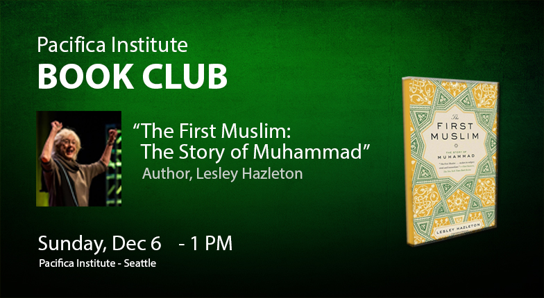 "Pacifica Institute Seattle Book Club Presents:""The First Muslim: The Story of Muhammad"" by Lesley Hazleton"