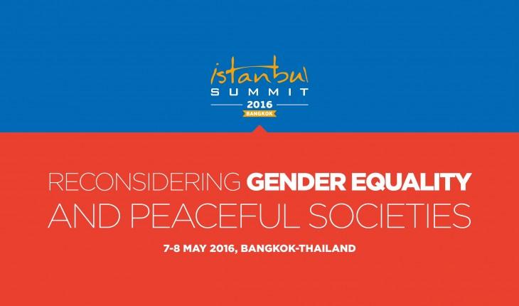 Istanbul Summit 2016: Reconsidering Gender Equality and Peaceful Societies I 7-8 May I Bangkok, Thailand